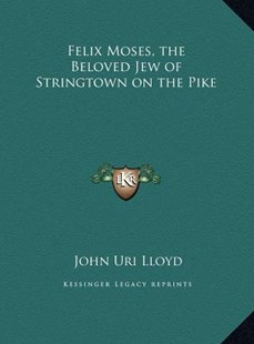 Felix Moses, the Beloved Jew of Stringtown on the Pike by John Uri 1849-1936 Lloyd (9781169787162) - HardCover - Modern & Contemporary Fiction Literature