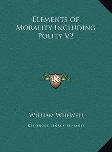 Elements of Morality Including Polity V2 by William Whewell (9781169787186) - HardCover - Philosophy Modern