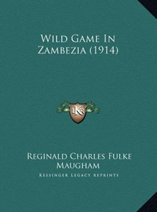 Wild Game in Zambezia (1914) by Reginald Charles Fulke Maugham (9781169788565) - HardCover - Modern & Contemporary Fiction Literature