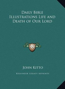 Daily Bible Illustrations Life and Death of Our Lord by John Kitto (9781169789302) - HardCover - Modern & Contemporary Fiction Literature