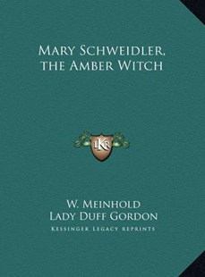 Mary Schweidler, the Amber Witch by W Meinhold, Lady Duff Gordon (9781169790506) - HardCover - Modern & Contemporary Fiction Literature