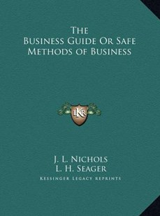 The Business Guide or Safe Methods of Business by J L Nichols, L H Seager (9781169790865) - HardCover - Modern & Contemporary Fiction Literature