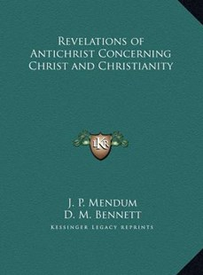 Revelations of Antichrist Concerning Christ and Christianity by J P Mendum, D M Bennett (9781169791572) - HardCover - Modern & Contemporary Fiction Literature