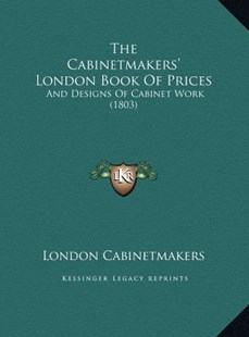 The Cabinetmakers' London Book of Prices the Cabinetmakers' London Book of Prices by London Cabinetmakers (9781169792289) - HardCover - Modern & Contemporary Fiction Literature