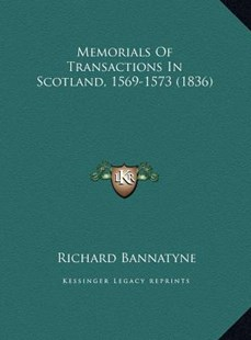 Memorials of Transactions in Scotland, 1569-1573 (1836) by Richard Bannatyne (9781169792937) - HardCover - Modern & Contemporary Fiction Literature