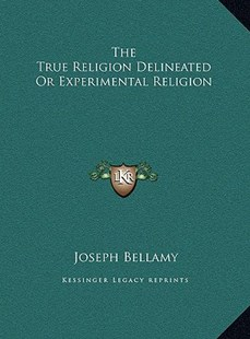 The True Religion Delineated or Experimental Religion by Joseph Bellamy (9781169793507) - HardCover - Philosophy Modern