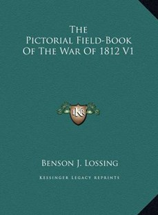 The Pictorial Field-Book of the War of 1812 V1 by Benson John Lossing (9781169795525) - HardCover - Modern & Contemporary Fiction Literature