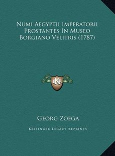 Numi Aegyptii Imperatorii Prostantes in Museo Borgiano Velitris (1787) by Georg Zoega (9781169796546) - HardCover - Modern & Contemporary Fiction Literature