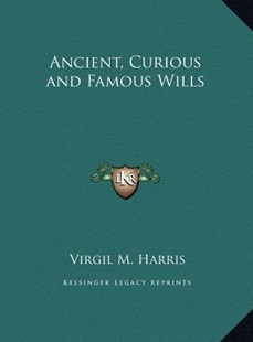 Ancient, Curious and Famous Wills by Virgil M Harris (9781169798694) - HardCover - Modern & Contemporary Fiction Literature