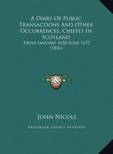 A Diary of Public Transactions and Other Occurrences, Chiefla Diary of Public Transactions and Other Occurrences, Chiefly in Scotland y in Scotland by John Nicoll (9781169800717) - HardCover - Modern & Contemporary Fiction Literature