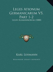 Leges Ationum Germanicarum V5, Part 1-2 by Karl Lehmann (9781169801387) - HardCover - Modern & Contemporary Fiction Literature