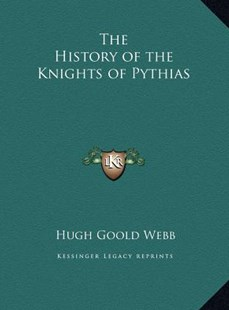 The History of the Knights of Pythias by Hugh Goold Webb (9781169801561) - HardCover - Modern & Contemporary Fiction Literature