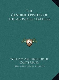 The Genuine Epistles of the Apostolic Fathers by William Archbishop of Canterbury (9781169803268) - HardCover - Modern & Contemporary Fiction Literature