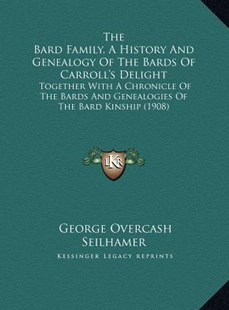 The Bard Family, a History and Genealogy of the Bards of Carthe Bard Family, a History and Genealogy of the Bards of Carroll's Delight Roll's Delight by George Overcash Seilhamer (9781169803350) - HardCover - Modern & Contemporary Fiction Literature