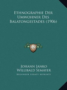 Ethnographie Der Umwohner Des Balatongestades (1906) by Johann Janko, Willibald Semayer (9781169804531) - HardCover - Modern & Contemporary Fiction Literature
