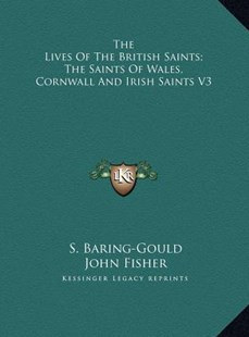 The Lives of the British Saints; The Saints of Wales, Cornwall and Irish Saints V3 by Sabine Baring-Gould, John Fisher (9781169804678) - HardCover - Modern & Contemporary Fiction Literature