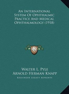 An International System of Ophthalmic Practice and Medical Oan International System of Ophthalmic Practice and Medical Ophthalmology (1918) Phthalmology (1918) by Walter L Pyle (9781169805057) - HardCover - Modern & Contemporary Fiction Literature