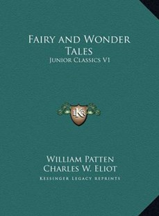 Fairy and Wonder Tales by William Patten, Charles W Eliot (9781169805651) - HardCover - Modern & Contemporary Fiction Literature