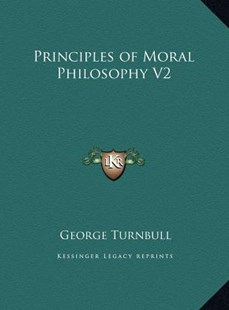 Principles of Moral Philosophy V2 by George Turnbull (9781169806603) - HardCover - Modern & Contemporary Fiction Literature