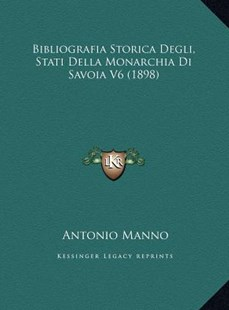 Bibliografia Storica Degli, Stati Della Monarchia Di Savoia V6 (1898) by Antonio Manno (9781169807495) - HardCover - Modern & Contemporary Fiction Literature