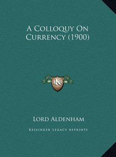 A Colloquy on Currency (1900) by Lord Aldenham (9781169808737) - HardCover - Modern & Contemporary Fiction Literature