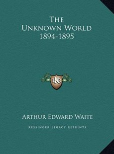 The Unknown World 1894-1895 by Arthur Edward Waite (9781169809291) - HardCover - Modern & Contemporary Fiction Literature