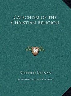 Catechism of the Christian Religion by Stephen Keenan (9781169811126) - HardCover - Modern & Contemporary Fiction Literature