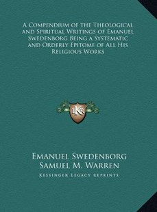 A Compendium of the Theological and Spiritual Writings of Emanuel Swedenborg Being a Systematic and Orderly Epitome of All His Religious Works by Emanuel Swedenborg, Samuel M Warren (9781169811409) - HardCover - Modern & Contemporary Fiction Literature