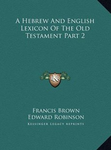 A Hebrew and English Lexicon of the Old Testament Part 2 a Hebrew and English Lexicon of the Old Testament Part 2 by Francis Brown, Edward Robinson (9781169811416) - HardCover - Modern & Contemporary Fiction Literature