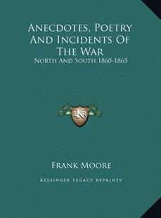 Anecdotes, Poetry and Incidents of the War by Frank Moore (9781169811669) - HardCover - Modern & Contemporary Fiction Literature