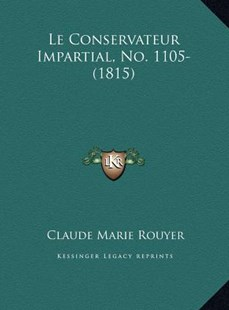 Le Conservateur Impartial, No. 1105- (1815) by Claude Marie Rouyer (9781169812437) - HardCover - Modern & Contemporary Fiction Literature