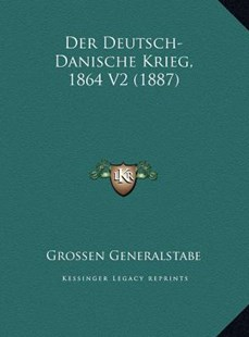 Der Deutsch-Danische Krieg, 1864 V2 (1887) by Grossen Generalstabe (9781169813038) - HardCover - Modern & Contemporary Fiction Literature