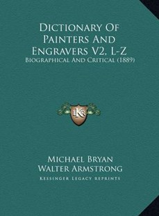 Dictionary of Painters and Engravers V2, L-Z by Michael Bryan, Walter Armstrong, Robert Edmund Graves (9781169826564) - HardCover - Modern & Contemporary Fiction Literature