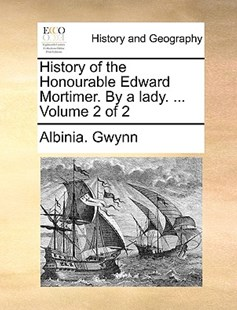 History of the Honourable Edward Mortimer. by a Lady. ... Volume 2 of 2 by Albinia Gwynn (9781170022962) - PaperBack - History Modern