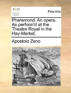 Pharamond. An opera. As perform'd at the Theatre Royal in the Hay-Market. by Apostolo Zeno (9781170097151) - PaperBack - Art & Architecture Art History