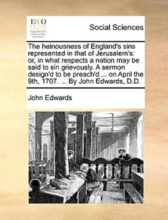 The heinousness of England's sins represented in that of Jerusalem's by John Edwards (9781170100202) - PaperBack - Social Sciences Sociology