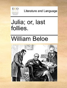 Julia; or, last follies. by William Beloe (9781170128299) - PaperBack - Reference