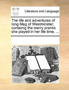 The life and adventures of long Meg of Westminster; containig the merry pranks she played in her life time, ... by See Notes Multiple Contributors (9781170204894) - PaperBack - Reference