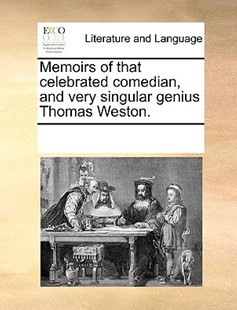 Memoirs of that celebrated comedian, and very singular genius Thomas Weston. by See Notes Multiple Contributors (9781170211595) - PaperBack - Reference