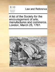A list of the Society for the encouragement of arts, manufactures and commerce. London, March 25, 1761. by See Notes Multiple Contributors (9781170212455) - PaperBack - Reference Law