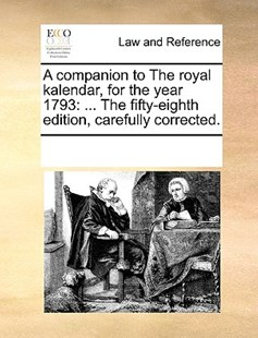 A companion to The royal kalendar, for the year 1793 by See Notes Multiple Contributors (9781170212578) - PaperBack - Reference Law