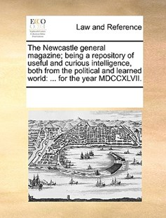 The Newcastle general magazine; being a repository of useful and curious intelligence, both from the political and learned world by See Notes Multiple Contributors (9781170213124) - PaperBack - Reference Law