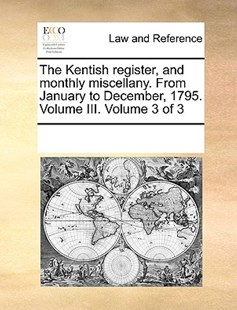 The Kentish register, and monthly miscellany. From January to December, 1795. Volume III.  Volume 3 of 3 by See Notes Multiple Contributors (9781170213193) - PaperBack - Reference Law
