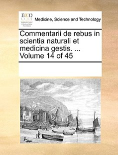 Commentarii de rebus in scientia naturali et medicina gestis. ...  Volume 14 of 45 by See Notes Multiple Contributors (9781170213506) - PaperBack - Reference Medicine