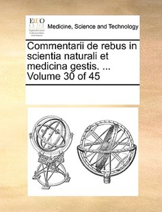 Commentarii de rebus in scientia naturali et medicina gestis. ...  Volume 30 of 45 by See Notes Multiple Contributors (9781170213667) - PaperBack - Reference Medicine