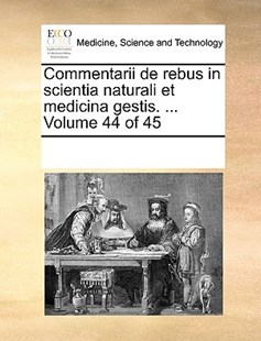 Commentarii de rebus in scientia naturali et medicina gestis. ...  Volume 44 of 45 by See Notes Multiple Contributors (9781170213803) - PaperBack - Reference Medicine