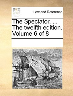 The Spectator. ... The twelfth edition. Volume 6 of 8 by See Notes Multiple Contributors (9781170214589) - PaperBack - Reference Law