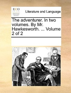 The adventurer. In two volumes. By Mr. Hawkesworth. ...  Volume 2 of 2 by See Notes Multiple Contributors (9781170214923) - PaperBack - Reference