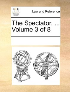 The Spectator. ...  Volume 3 of 8 by See Notes Multiple Contributors (9781170215166) - PaperBack - Reference Law
