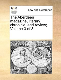 The Aberdeen magazine, literary chronicle, and review; ...  Volume 3 of 3 by See Notes Multiple Contributors (9781170215319) - PaperBack - Reference Law